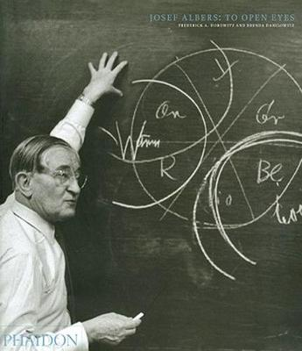 Josef Albers; To Open Eyes: The Bauhaus, Black Mountain College, and Yale (Hardback)
