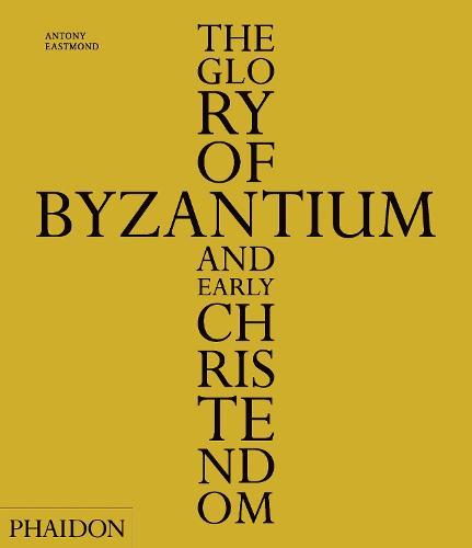 The Glory of Byzantium and Early Christendom (Hardback)