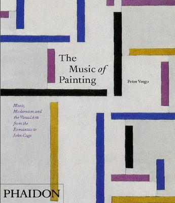 The Music of Painting: Music, Modernism and the Visual Arts from the Romantics to John Cage (Hardback)