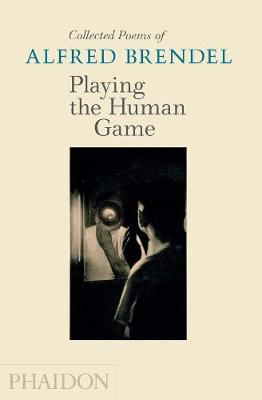 Playing the Human Game: Collected Poems of Alfred Brendel (Hardback)