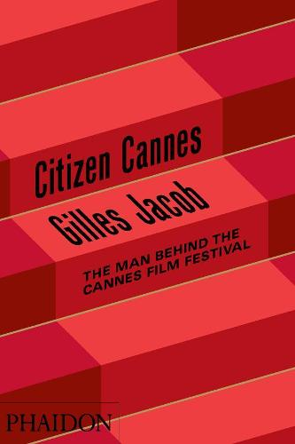 Citizen Cannes: The Man behind the Cannes Film Festival (Hardback)