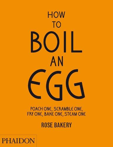 How to Boil an Egg; Poach one, Scramble one, Fry one, Bake one, Steam one, make them into Omelettes, French Toast, Pancakes, Puddings, Crepes, Tarts, Quiches, Custard, Soups, Scones, Muffins, Flans, Frittatas, Gratins, Cakes, Gnocchi, Salads, Sandwiches, Mousse, Chawanamushi and Meatballs (Hardback)