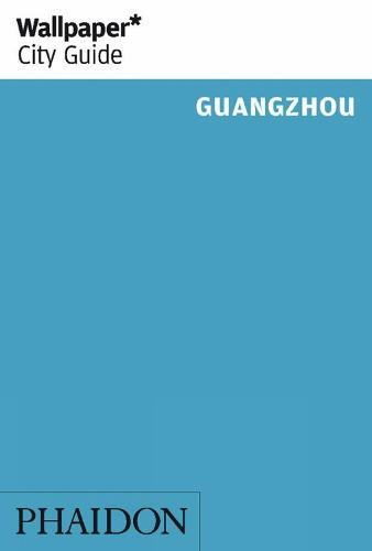 Wallpaper* City Guide Guangzhou - Wallpaper (Paperback)