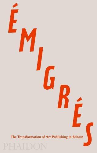 Emigres: The Transformation of Art Publishing in Britain (Hardback)