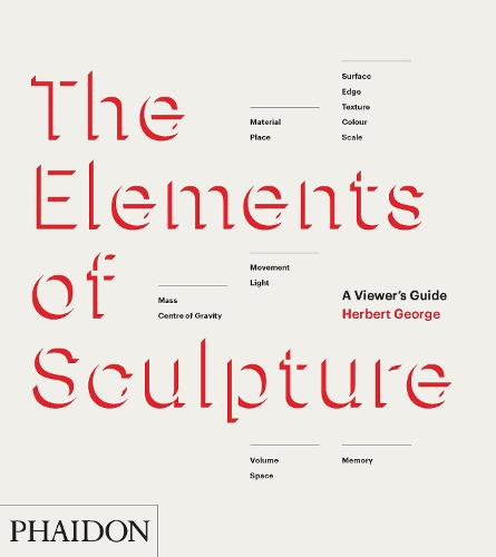 The Elements of Sculpture: A Viewer's Guide (Hardback)