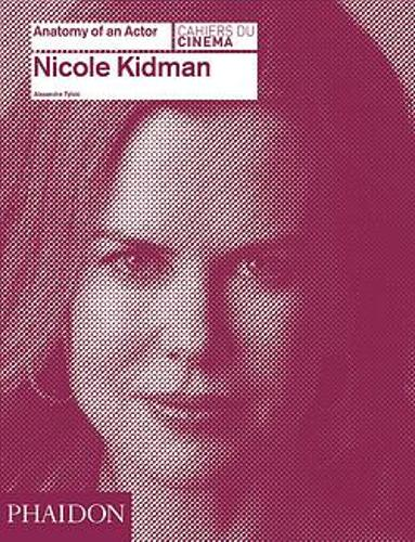 Nicole Kidman: Anatomy of an Actor - Anatomy of an Actor (Hardback)