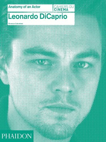 Leonardo DiCaprio: Anatomy of an Actor - Anatomy of an Actor (Hardback)