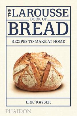 The Larousse Book of Bread: Recipes to Make at Home (Hardback)