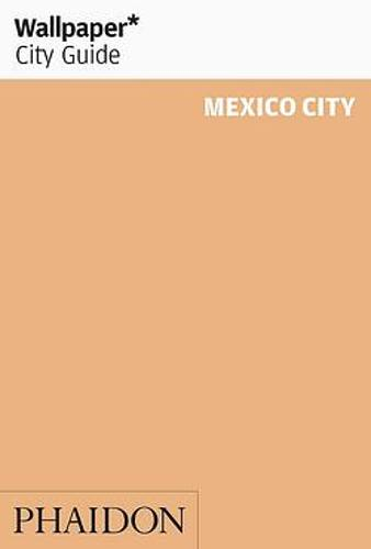 Wallpaper* City Guide Mexico City 2015 - Wallpaper (Paperback)