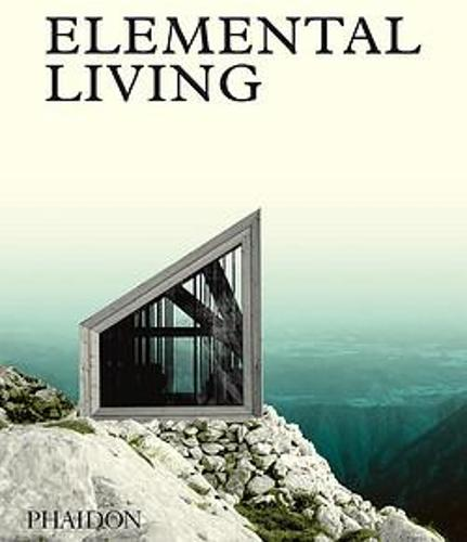 Elemental Living: Contemporary Houses in Nature (Hardback)