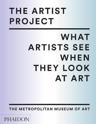 The Artist Project: What Artists See When They Look At Art (Hardback)