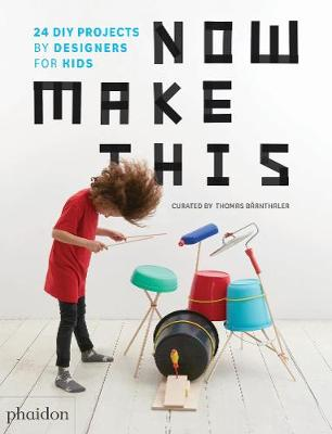 Now Make This: 24 DIY Projects by Designers for Kids (Paperback)