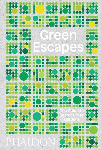 Green Escapes: The Guide to Secret Urban Gardens (Hardback)