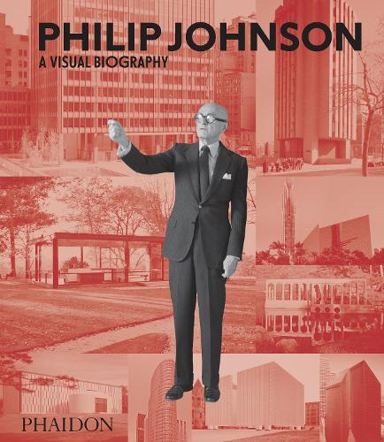 Philip Johnson: A Visual Biography (Hardback)