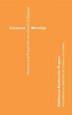 Common Worship: with Guidance on celebrating the Eucharist with children - Common Worship: Services and Prayers for the Church of England (Paperback)