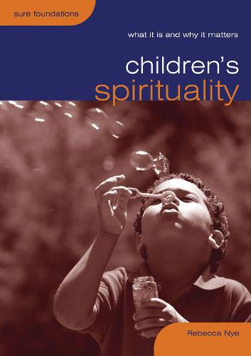 Children's Spirituality: What it is and Why it Matters - Sure Foundations (Paperback)