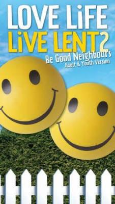 Love Life Live Lent 2: Be Good Neighbours