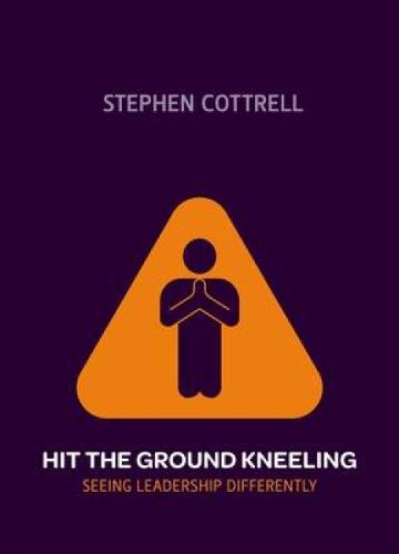 Hit the Ground Kneeling: Seeing Leadership Differently (Paperback)