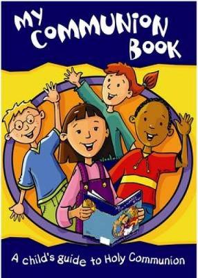 My Communion Book 2nd ed: A Child's Guide to Holy Communion (Paperback)