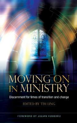Moving On in Ministry: Discernment for times of transition and change (Paperback)