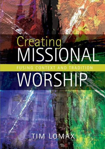 Creating Missional Worship: Fusing context and tradition (Paperback)