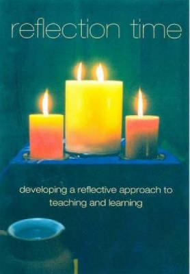 Reflection Time: Developing a Reflective Approach to Teaching and Learning (Paperback)