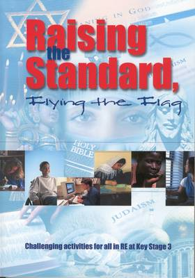 Raising the Standard, Flying the Flag: Challenging Activities for All in RE at Key Stage 3 (Paperback)