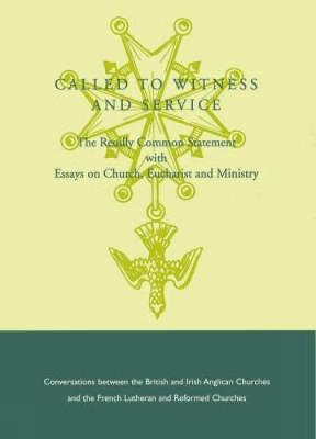 Called to Witness and Service: The Reuilly Common Statement with Essays on Christ, Eucharist and Ministry (Paperback)