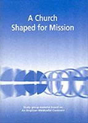 A Church Shaped for Mission: Group Study Material Based on the Anglican-Methodist Covenant (Paperback)