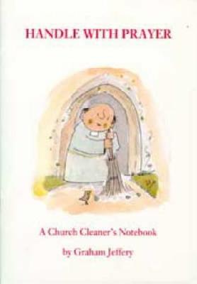 Handle with Prayer: A Church Cleaner's Notebook (Paperback)