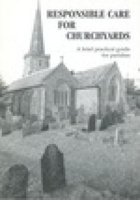 Responsible Care for Churchyards: A Brief Practical Guide for Parishes - Conservation & mission (Paperback)