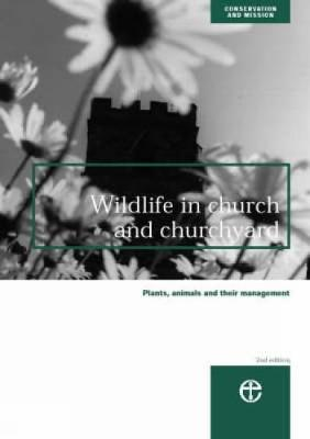 Wildlife in Church and Churchyard: Plants, Animals and Their Management - Conservation & mission 1998/3 (Paperback)