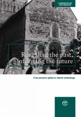 Revealing the Past, Informing the Future: A Guide to Archaeology for Parishes - Conservation & mission (Paperback)