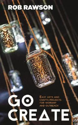 GO CREATE!: Easy arts and crafts projects for seasonal worship and outreach (Paperback)
