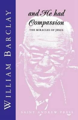And He Had Compassion: The Miracles of Jesus (Paperback)