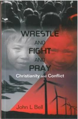 Wrestle and Fight and Pray: Thoughts on Christianity and Conflict - On Reflection (Paperback)