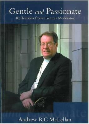 Gentle and Passionate: Reflections from a Year as Moderator - On Reflection (Paperback)