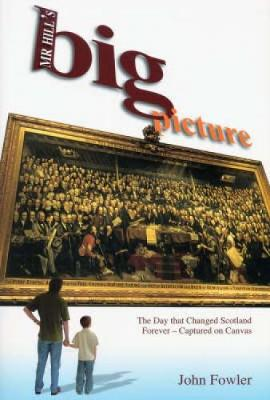 Mr Hill's Big Picture: The Day That Changed Scotland Forever - Captured on Canvas (Paperback)