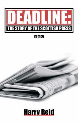 Deadline: The Story of the Scottish Press (Paperback)