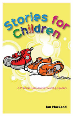Stories for Children: A practical resource for worship leaders (Paperback)