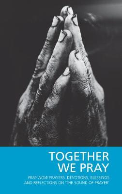Together We Pray: Pray Now Prayers, Devotions, Blessings and Reflections on 'The Sound of Prayer' (Paperback)