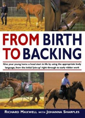 From Birth to Backing: The Complete Handling of the Young Horse (Paperback)