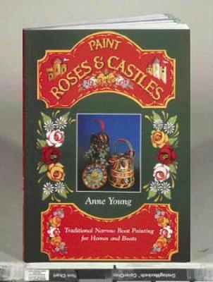 Paint Roses and Castles: Traditional Narrow Boat Painting for Homes and Boats (Paperback)