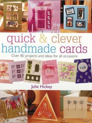 Quick & Clever Handmade Cards: Over 80 Projects and Ideas for All Occasions (Paperback)