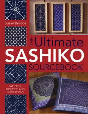 Ultimate Sashiko Sourcebook: Patterns, Projects and Inspirations (Paperback)