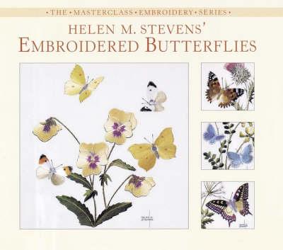 Helen M. Stevens' Embroidered Butterflies - Masterclass Embroidery S. (Paperback)