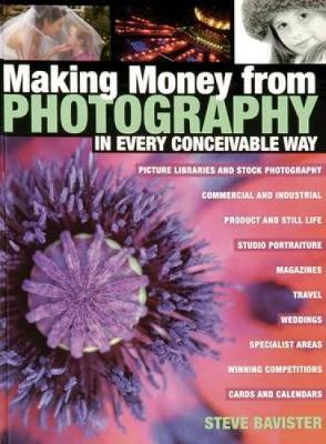 Making Money from Photography: In Every Conceivable Way (Paperback)