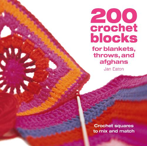 200 Crochet Blocks for Blankets, Throws and Afghans: Crochet Squares to Mix-and-Match (Paperback)