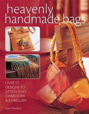 Heavenly Handmade Bags: Over 25 Designs to Stitch, Knit, Embroider and Embellish (Paperback)