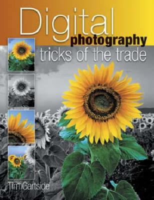 Digital Photography Tricks of the Trade: Simple Techniques to Transform Your Photography (Paperback)